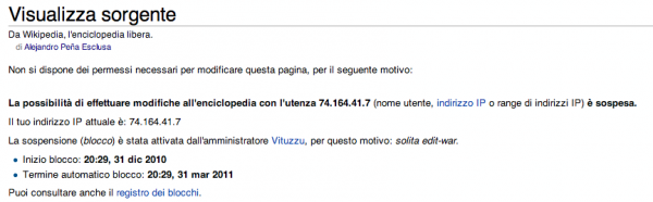 "This is the message that met the user after the second ""undo"". He is blocked from all pages in Italian Wikipedia which means that he cannot even point out the problem on the discussion page, or on Vituzzu's user page."